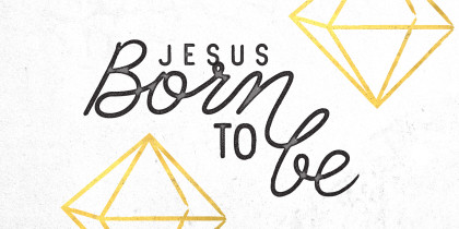 Jesus: Born to Be