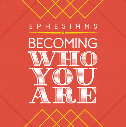 Ephesians: Becoming Who You Are